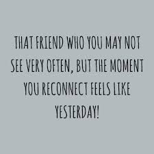that friend who you not see very often but the moment you