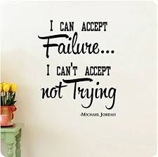 I Can Accept Failure I Can T Accept Not Trying Michael Jordan Wall Decal Available From Wallpressions Amazon Wall Decal Sticker Sticker Art Mural