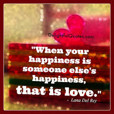 when your happiness is someone else s happiness delightful quotes