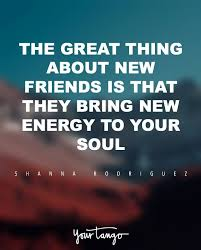friendship quotes the great thing about new friends is that they