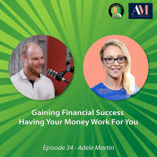 Gaining Financial Success Having Your Money Work For You | Adele ...