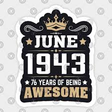 june 1943 76 years of being awesome