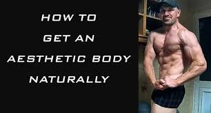 how to get an aesthetic body naturally