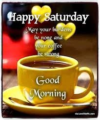 happy saturday your burdens be coffee and quotes facebook