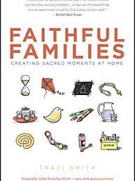 Faithful Families: Creating Sacred Moments at Home: Traci Smith:  9780827211223: Amazon.com: Books