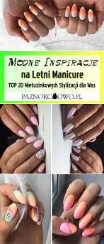 Modny Manicure Na Lato Paznokcie Najnowsze Trendy I Zdobienia Na