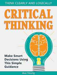 Critical Thinking Think Clearly and Logically: Make Smart ...