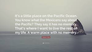 """stephen king quote """"it s a little place on the pacific ocean you"""