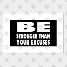 Be Stronger Than Your Excuses Be Stronger Than Your Strongest Excuse Posters And Art Prints Teepublic