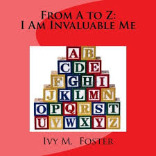 From A to Z: I Am Invaluable Me: Foster, Ivy Michelle: 9781544830063:  Amazon.com: Books