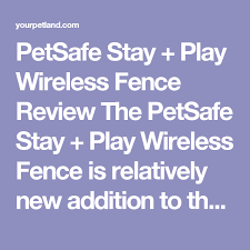 Petsafe Stay Play Wireless Fence Review The Petsafe Stay Play Wireless Fence Is Relatively New Addition To The Petsafe Wireless Dog Fence Pet Gps Dog Fence