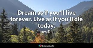 james dean dream as if you ll live forever live as if