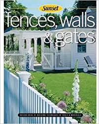 Fences Walls Gates Softcover Building Techniques Tools And Materials Design Ideas Editors Of Sunset Books 0070661017594 Amazon Com Books