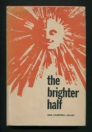 The Brighter Half by Kelley, Ada Campbell: Very Good+ Hardcover ...