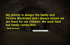david beckham quotes my priority is always the family and