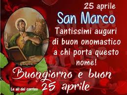 Buon onomastico Marco oggi 25 aprile, video e immagini di auguri ...
