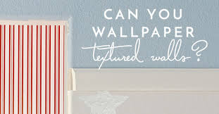can you wallpaper textured walls the
