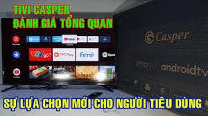 Tivi Casper - Đánh giá tổng quan - Sự lựa chọn mới cho người tiêu dùng ! -  YouTube