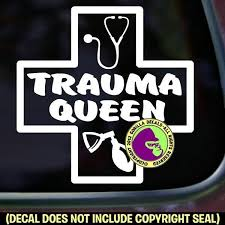 Trauma Queen Nurse Physician E M T Vinyl Decal Sticker Gorilla Decals