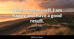jack ma when i am myself i am happy and have a