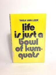 Life Is Just A Bowl Of Kumquats 1972 Twila Van Leer - Hardcover  9780841501423 | eBay