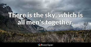 euripides there is the sky which is all men s together