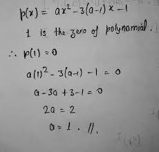 If 1 is one zero of polynomial p(x)=ax^2-3(a-1) x-1,then the value of a is  Pls and fast - Math - Polynomials - 13890169 | Meritnation.com