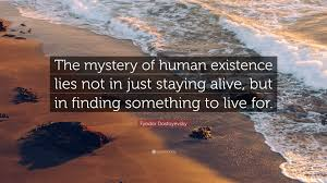 """Fyodor Dostoyevsky Quote: """"The mystery of human existence lies not ..."""