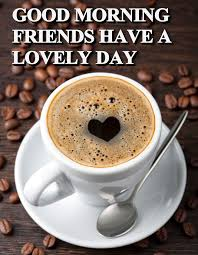 good morning friends coffee morning good morning morning quotes
