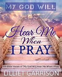 """My God Will Hear Me When I Pray: 100 Bible Verses of """"My God Will ..."""