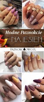 Modne Paznokcie Na Jesien Top 24 Niesamowite Inspiracje Na Manicure