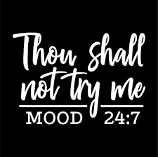 Amazon Com Thou Shall Not Try Me Mood 24 7 Vinyl Decal Sticker Cars Trucks Vans Suvs Walls Cups Laptops 5 5 Inch White Kcd2739 Automotive