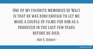 one of my favorite memories of walt is that he was kind enough to