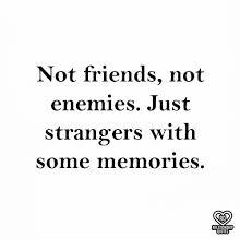 not friends not enemies just strangers somemories ro