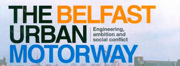 Book Review: Wesley Johnston, 'The Belfast Urban Motorway: Engineering  Ambition And Social Conflict', Colourpoint Books, Newtownards, Jan 2014 |  The Planner