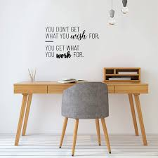 Amazon Com Vinyl Wall Art Decal You Don T Get What You Wish For You Get What You Work For 13 X 23 Good Vibes Optimistic Sticker For Bedroom Kids Room