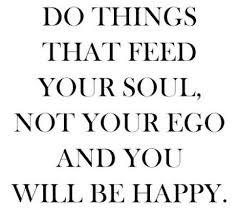 best love quotes do things that feed your soul not your ego
