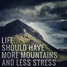 life should have more mountains and less stress hiking quotes