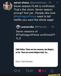 Aaron ehasz @aaronehasz - 1h % Seven season PLAN is confirmed. * That's the  vision. Seven season pickup? Not yet...PeopIe who love « need to tell  Netflix you want the Whole saga!