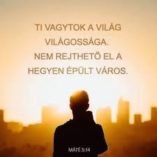 Máté 5:14 Ti vagytok a világ világossága. Nem rejtethetik el a ...