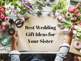 best wedding gifts for your sister