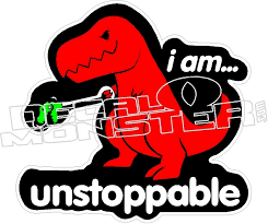 I Am Unstoppable Trex Decal Sticker Decalmonster Com