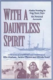 With a Dauntless Spirit: Alaska Nursing in Dog-Team Days. by Effie Graham  (2003-08-01): Effie Graham: Amazon.com: Books