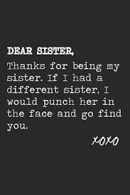 dear sister thanks for being my sister