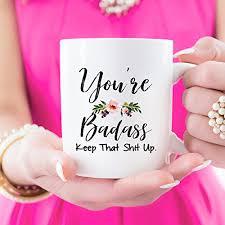 you re badass keep that shit up motivational mug inspirational