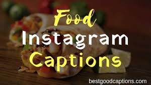 best delicious food instagram captions for food lovers