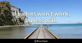 malcolm x if ballots won t work bullets will