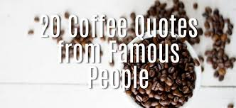 coffee quotes from famous people com