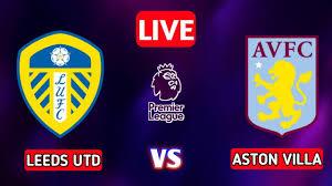 Leeds United vs Aston Villa Live ...