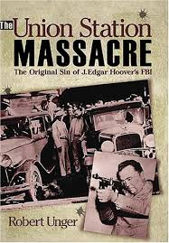 The Union Station Massacre: The Original Sin of J. Edgar Hoover's FBI:  Robert Unger: 9781933466088: Amazon.com: Books